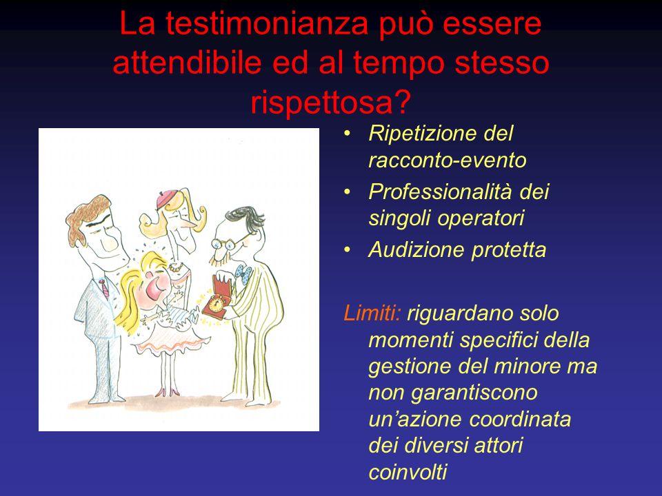 La testimonianza può essere attendibile ed al tempo stesso rispettosa? Ripetizione del racconto-evento Professionalità dei singoli operatori Audizione