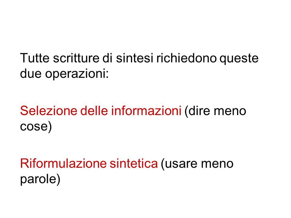 Tutte scritture di sintesi richiedono queste due operazioni: Selezione delle informazioni (dire meno cose) Riformulazione sintetica (usare meno parole