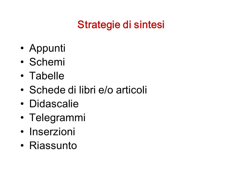 Strategie di sintesi Appunti Schemi Tabelle Schede di libri e/o articoli Didascalie Telegrammi Inserzioni Riassunto