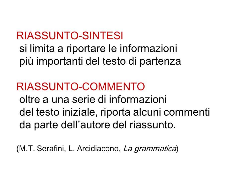RIASSUNTO-SINTESI si limita a riportare le informazioni più importanti del testo di partenza RIASSUNTO-COMMENTO oltre a una serie di informazioni del