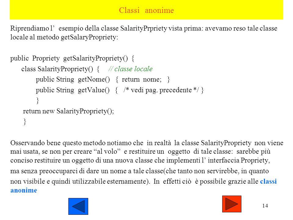13 Inner class vs Local class 1)Entrambe possono accedere alle istanze della classe contenitrice (eventualmente con la notazione estesa NomeClasse.thi