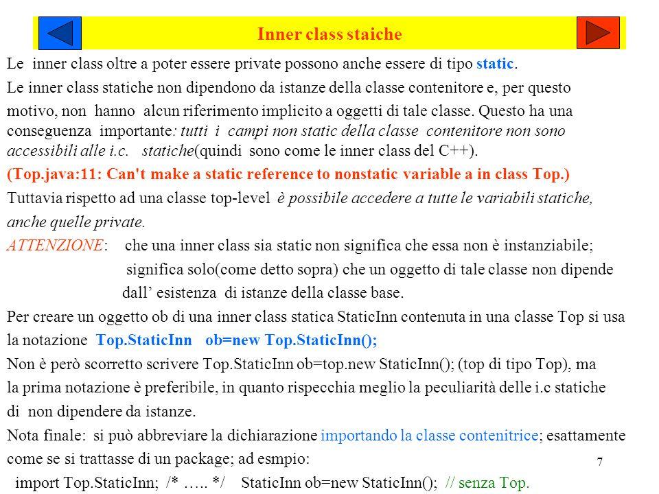 7 Inner class staiche Le inner class oltre a poter essere private possono anche essere di tipo static.