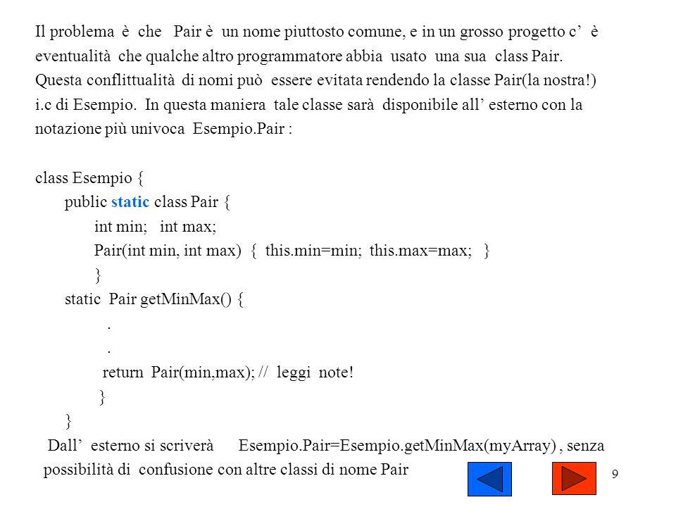 8 Utilizzo di i.c statiche: esempio L uso principale delle i.c. statiche è di evitare conflitti di nomi. Si supponga di realizzare una classe che trov