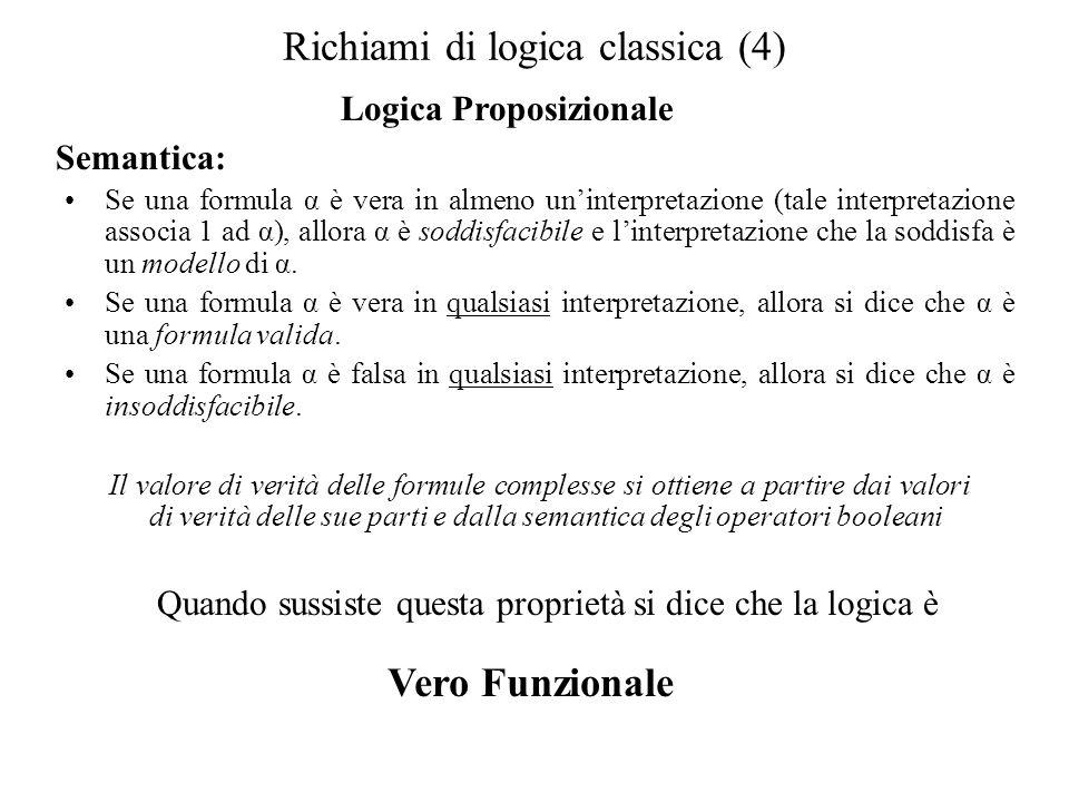 Richiami di logica classica (5) Logica Proposizionale Regole di Inferenza – Calcolo Tabelle di verità Un primo metodo di inferenza nella logica proposizionale è dato dal calcolo della tabelle di verità.