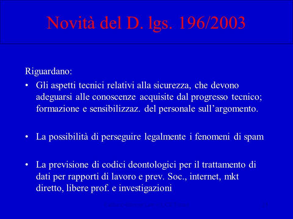 Calliano-Internet Law-CUCE Torino25 Novità del D. lgs. 196/2003 Riguardano: Gli aspetti tecnici relativi alla sicurezza, che devono adeguarsi alle con