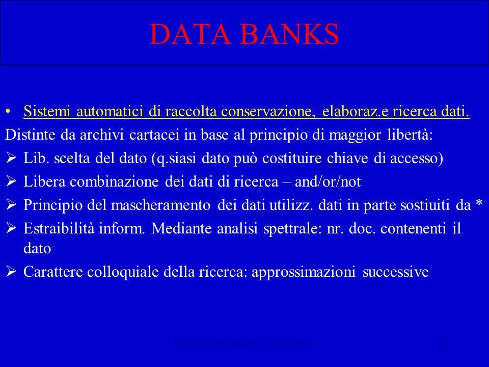 Calliano-Internet Law-CUCE Torino26 DATA BANKS Sistemi automatici di raccolta conservazione, elaboraz.e ricerca dati. Distinte da archivi cartacei in
