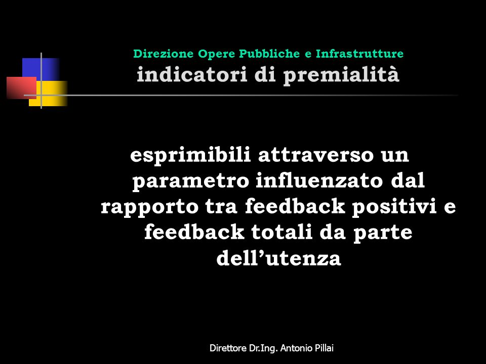 Direttore Dr.Ing. Antonio Pillai Direzione Opere Pubbliche e Infrastrutture indicatori di premialità esprimibili attraverso un parametro influenzato d
