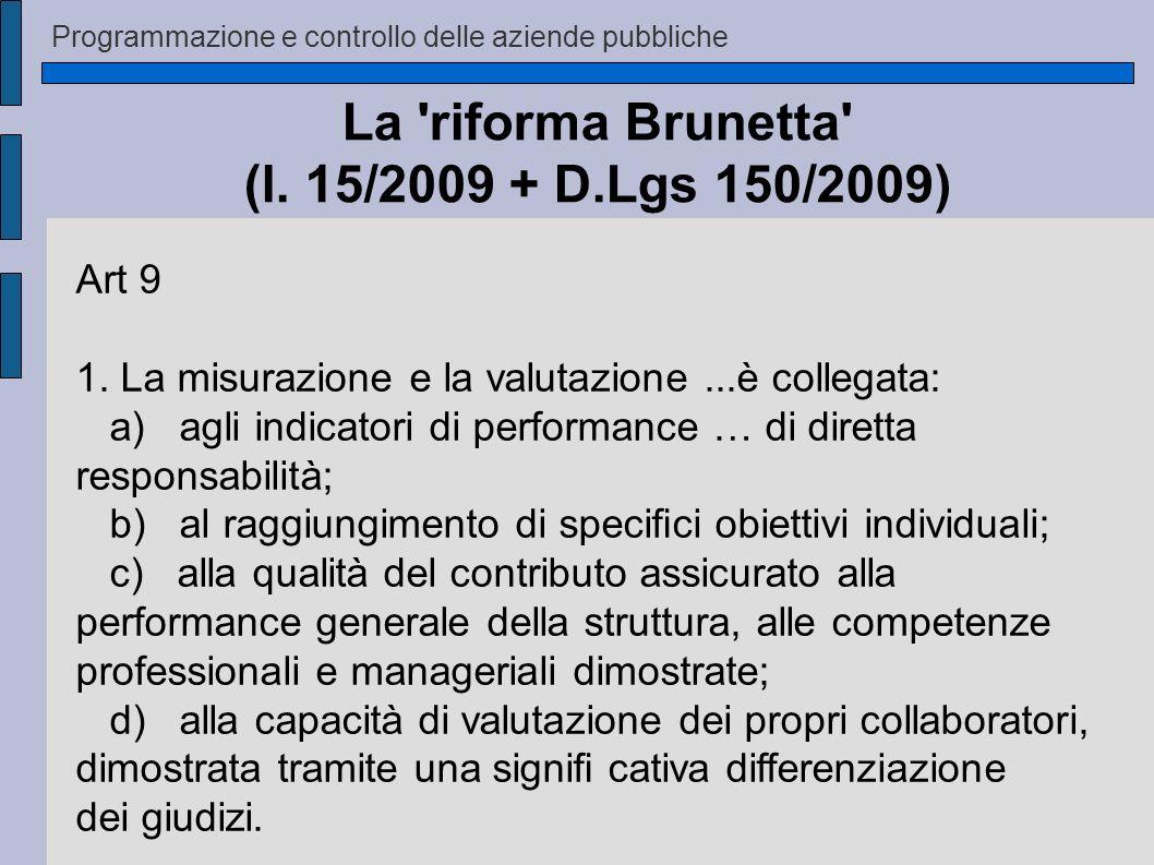 Programmazione e controllo delle aziende pubbliche La 'riforma Brunetta' (l. 15/2009 + D.Lgs 150/2009) Art 9 1. La misurazione e la valutazione...è co