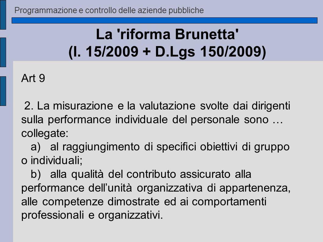 Programmazione e controllo delle aziende pubbliche La 'riforma Brunetta' (l. 15/2009 + D.Lgs 150/2009) Art 9 2. La misurazione e la valutazione svolte