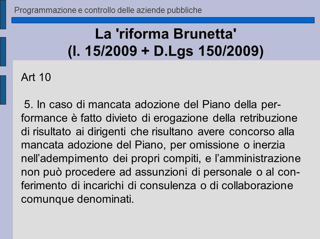 Programmazione e controllo delle aziende pubbliche La 'riforma Brunetta' (l. 15/2009 + D.Lgs 150/2009) Art 10 5. In caso di mancata adozione del Piano