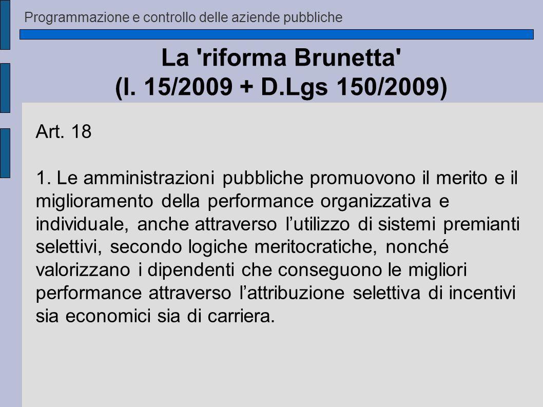 Programmazione e controllo delle aziende pubbliche La 'riforma Brunetta' (l. 15/2009 + D.Lgs 150/2009) Art. 18 1. Le amministrazioni pubbliche promuov