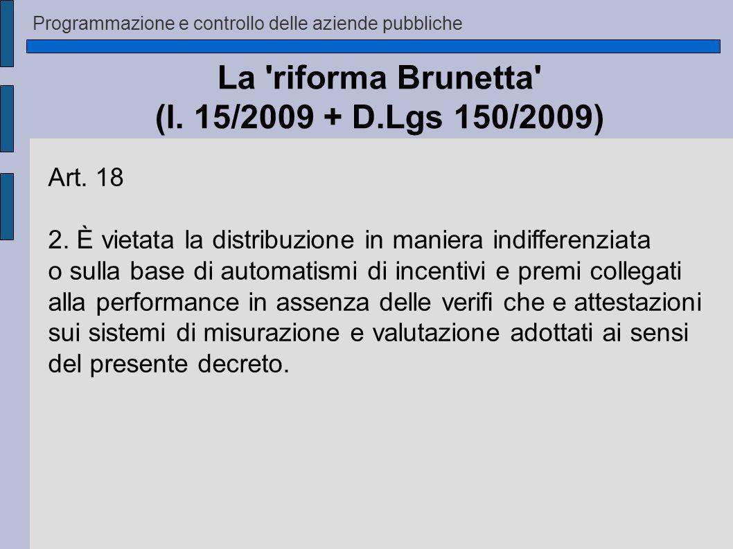 Programmazione e controllo delle aziende pubbliche La 'riforma Brunetta' (l. 15/2009 + D.Lgs 150/2009) Art. 18 2. È vietata la distribuzione in manier