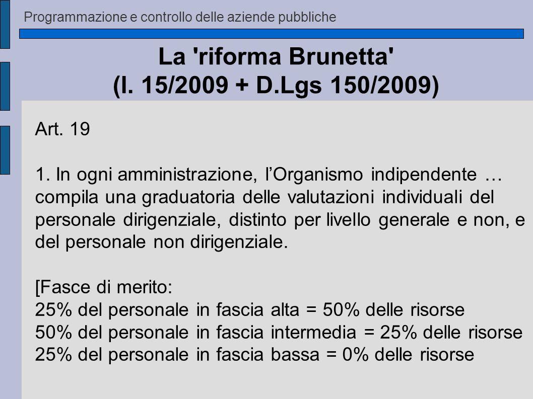 Programmazione e controllo delle aziende pubbliche La 'riforma Brunetta' (l. 15/2009 + D.Lgs 150/2009) Art. 19 1. In ogni amministrazione, lOrganismo
