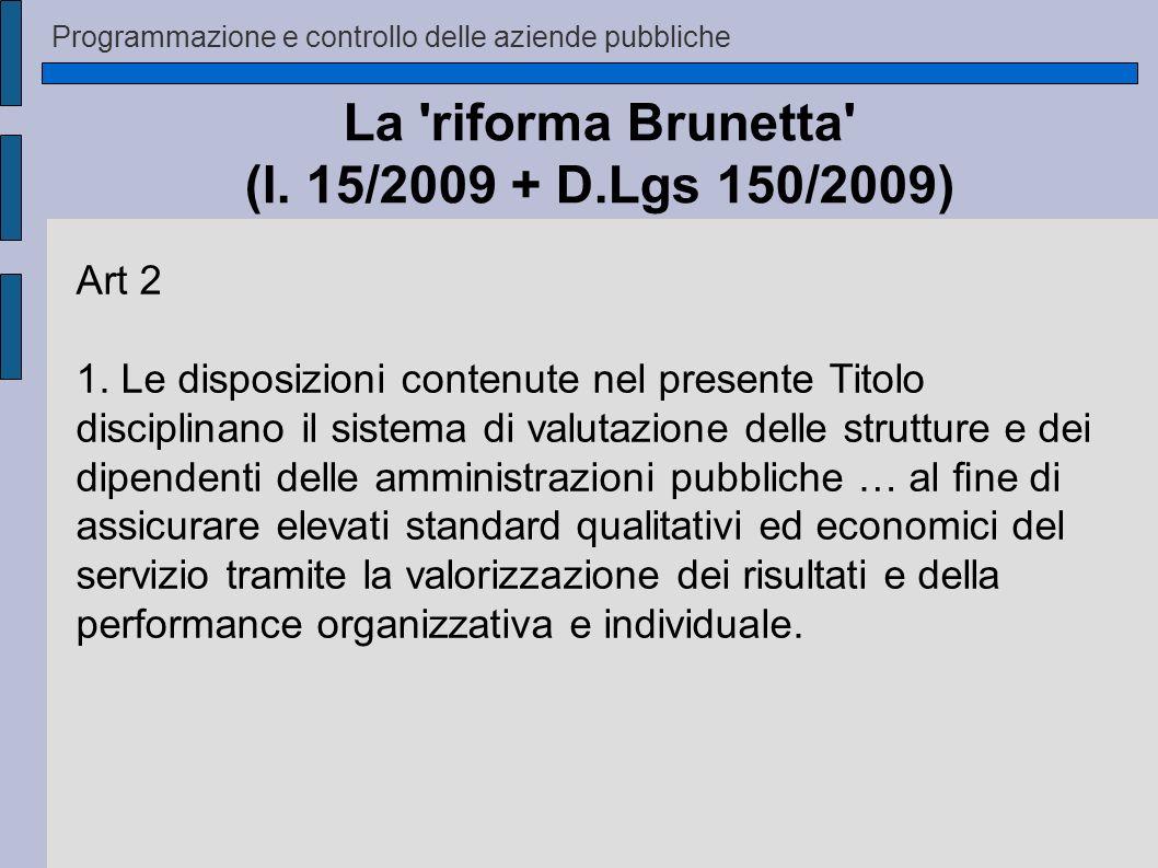 Programmazione e controllo delle aziende pubbliche La 'riforma Brunetta' (l. 15/2009 + D.Lgs 150/2009) Art 2 1. Le disposizioni contenute nel presente