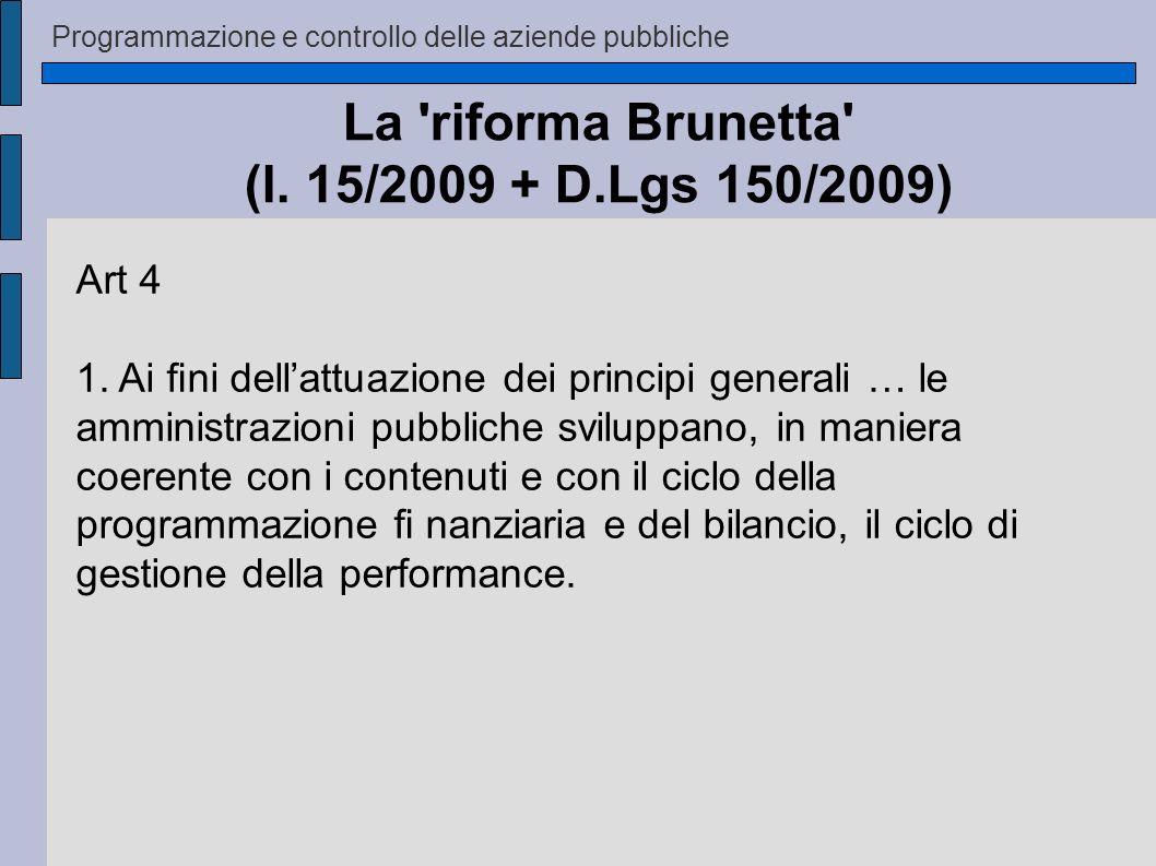 Programmazione e controllo delle aziende pubbliche La 'riforma Brunetta' (l. 15/2009 + D.Lgs 150/2009) Art 4 1. Ai ni dellattuazione dei principi gene