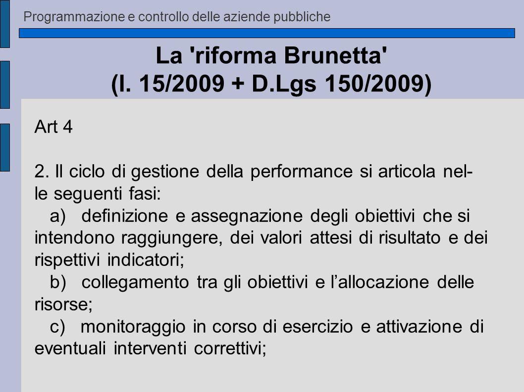 Programmazione e controllo delle aziende pubbliche La 'riforma Brunetta' (l. 15/2009 + D.Lgs 150/2009) Art 4 2. Il ciclo di gestione della performance