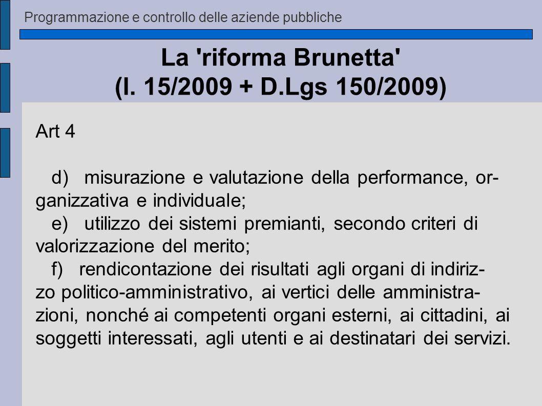 Programmazione e controllo delle aziende pubbliche La 'riforma Brunetta' (l. 15/2009 + D.Lgs 150/2009) Art 4 d) misurazione e valutazione della perfor