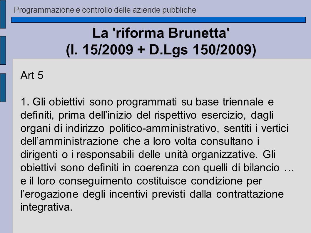 Programmazione e controllo delle aziende pubbliche La 'riforma Brunetta' (l. 15/2009 + D.Lgs 150/2009) Art 5 1. Gli obiettivi sono programmati su base