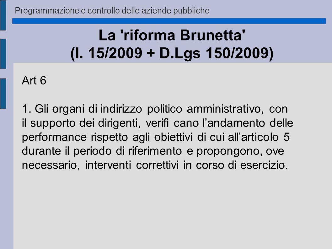 Programmazione e controllo delle aziende pubbliche La 'riforma Brunetta' (l. 15/2009 + D.Lgs 150/2009) Art 6 1. Gli organi di indirizzo politico ammin