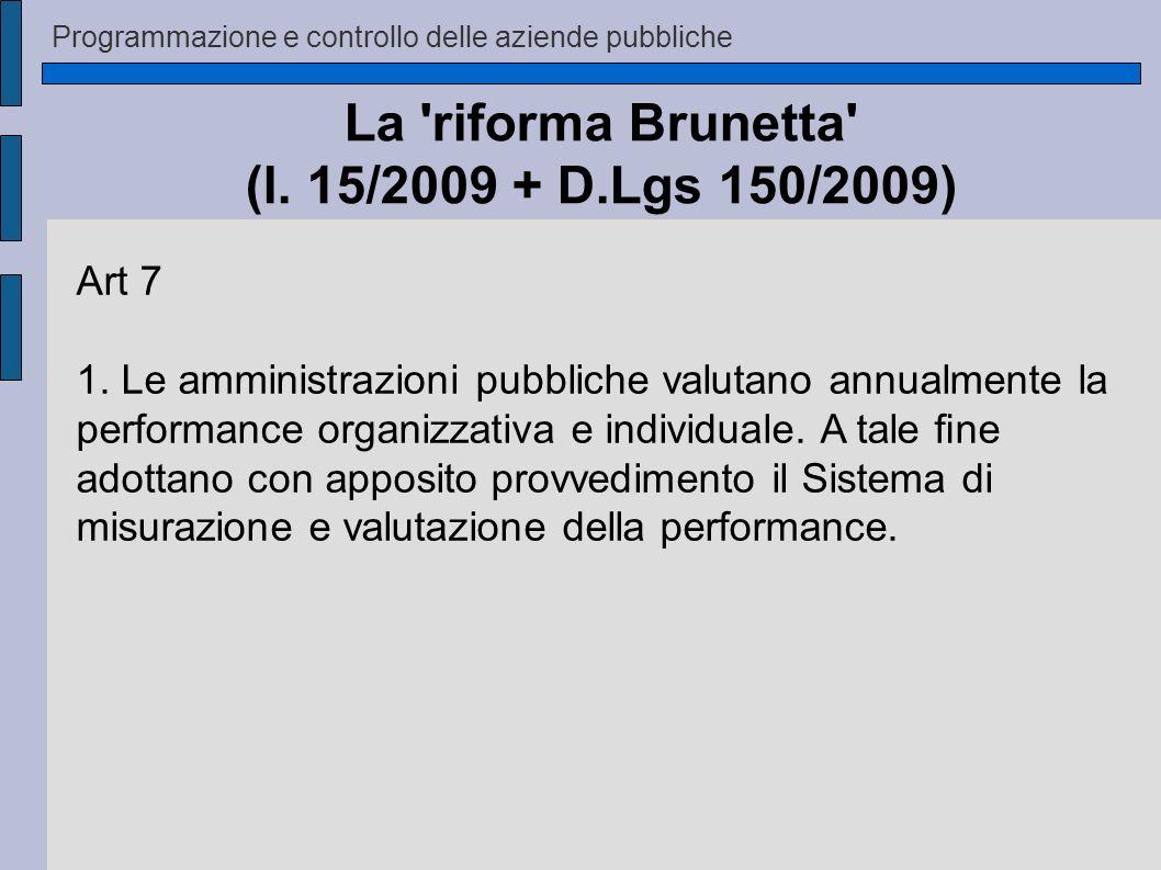 Programmazione e controllo delle aziende pubbliche La 'riforma Brunetta' (l. 15/2009 + D.Lgs 150/2009) Art 7 1. Le amministrazioni pubbliche valutano
