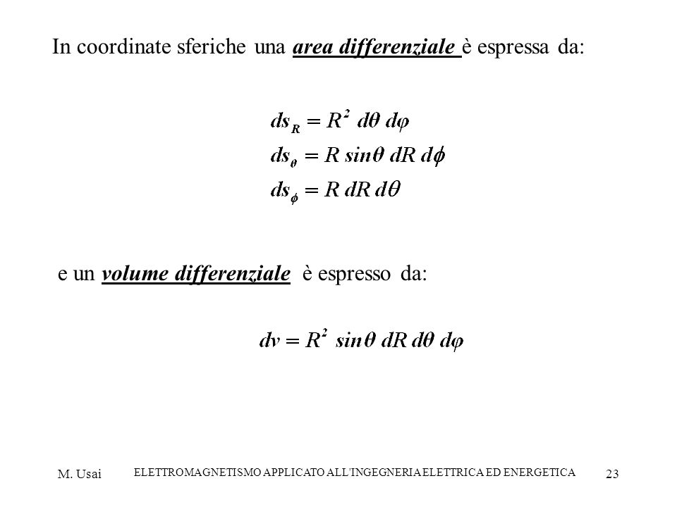 M. Usai ELETTROMAGNETISMO APPLICATO ALL'INGEGNERIA ELETTRICA ED ENERGETICA 23 In coordinate sferiche una area differenziale è espressa da: e un volume