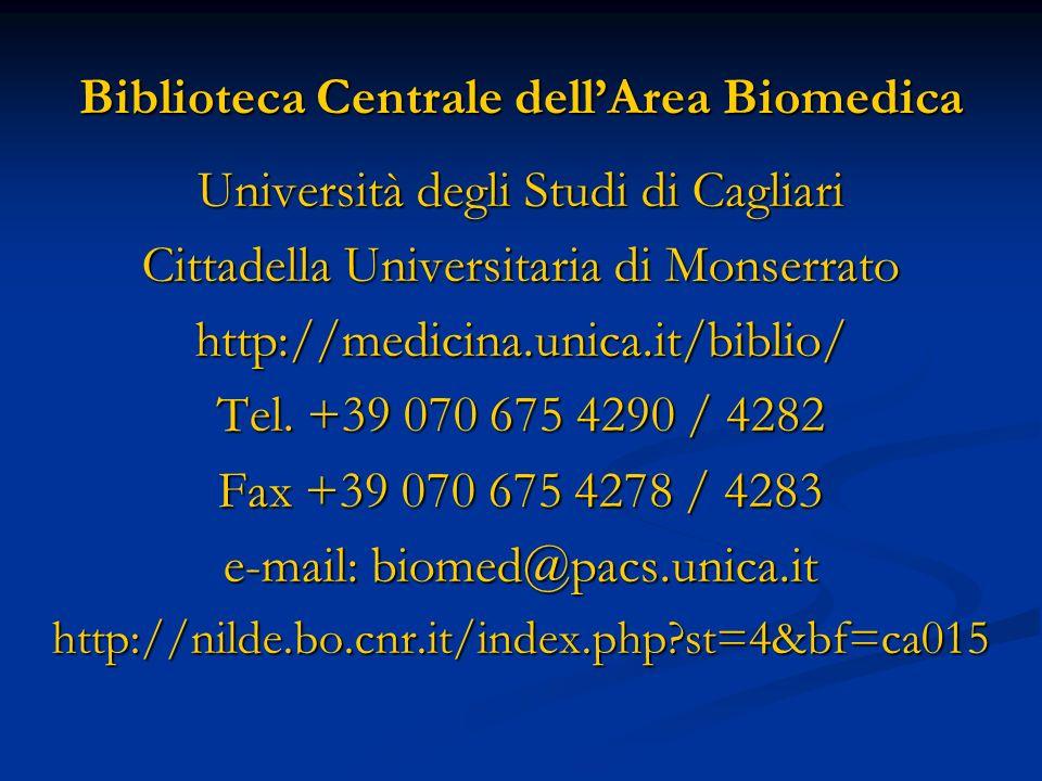 Biblioteca Centrale dellArea Biomedica Università degli Studi di Cagliari Cittadella Universitaria di Monserrato http://medicina.unica.it/biblio/ Tel.