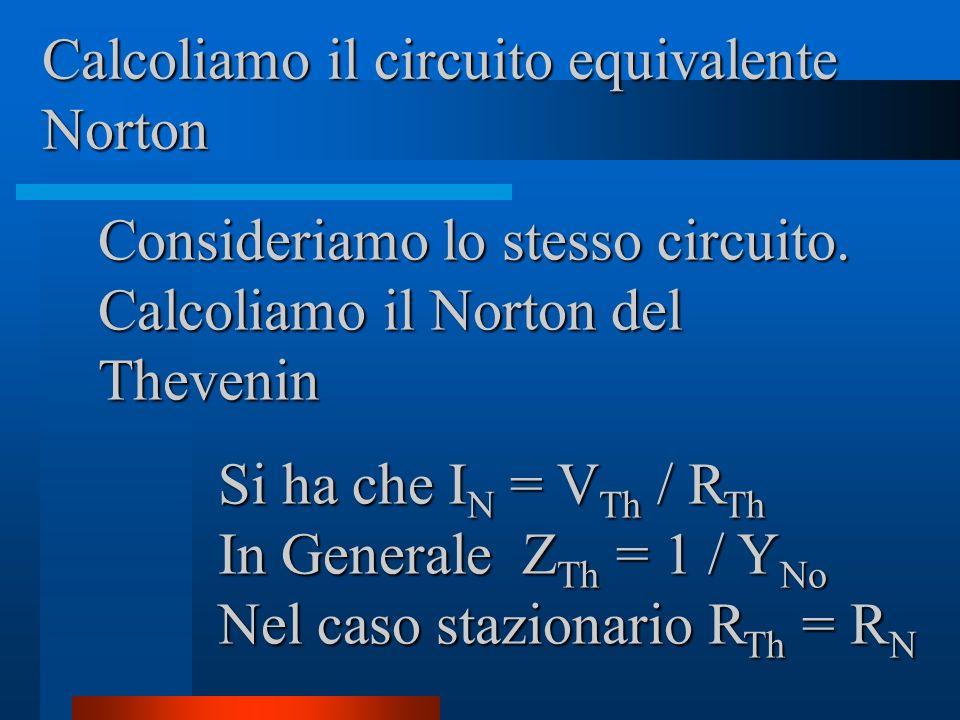 Calcoliamo il circuito equivalente Norton Consideriamo lo stesso circuito.