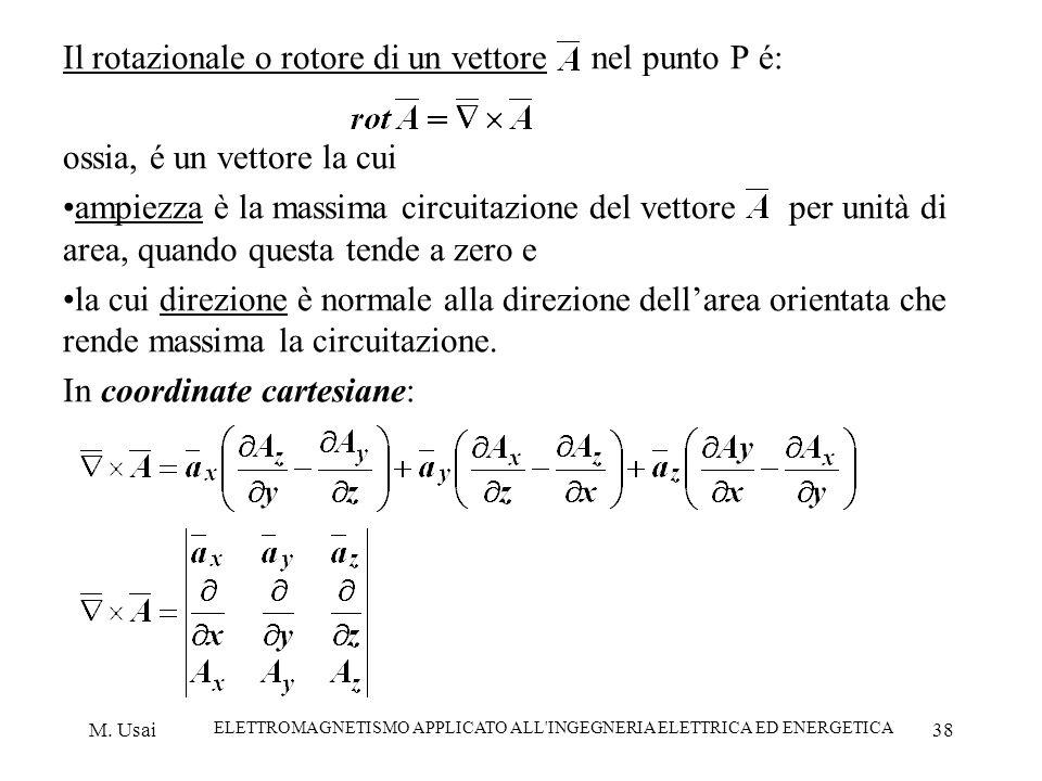 M. Usai ELETTROMAGNETISMO APPLICATO ALL'INGEGNERIA ELETTRICA ED ENERGETICA 38 Il rotazionale o rotore di un vettore nel punto P é: ossia, é un vettore