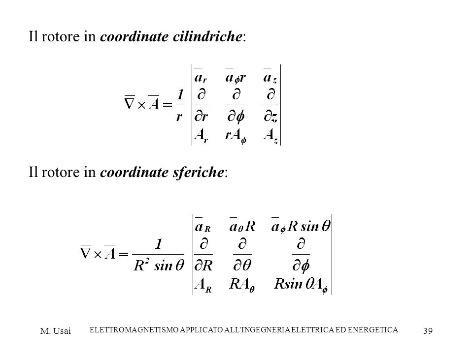M. Usai ELETTROMAGNETISMO APPLICATO ALL'INGEGNERIA ELETTRICA ED ENERGETICA 39 Il rotore in coordinate cilindriche: Il rotore in coordinate sferiche: