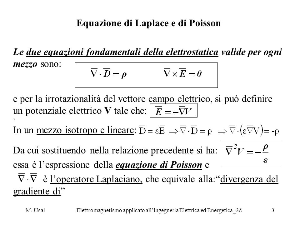 M. UsaiElettromagnetismo applicato allingegneria Elettrica ed Energetica_3d3 Equazione di Laplace e di Poisson Le due equazioni fondamentali della ele