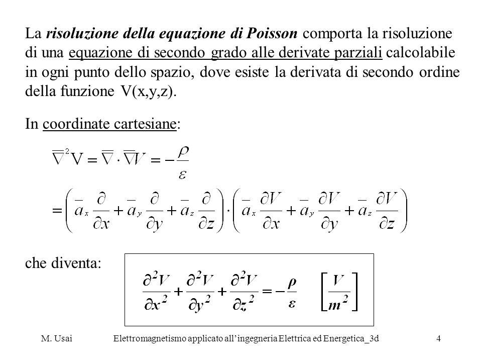 M. UsaiElettromagnetismo applicato allingegneria Elettrica ed Energetica_3d4 La risoluzione della equazione di Poisson comporta la risoluzione di una