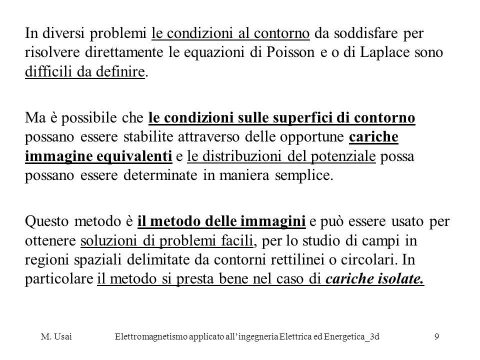 M. UsaiElettromagnetismo applicato allingegneria Elettrica ed Energetica_3d9 In diversi problemi le condizioni al contorno da soddisfare per risolvere