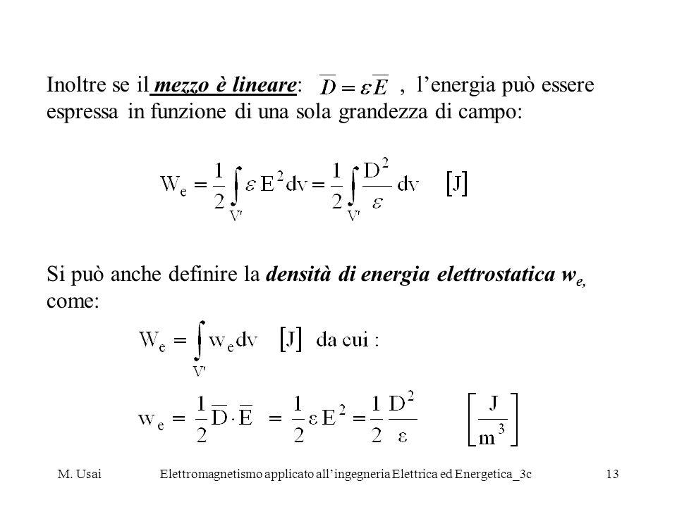 M. UsaiElettromagnetismo applicato allingegneria Elettrica ed Energetica_3c13 Inoltre se il mezzo è lineare:, lenergia può essere espressa in funzione