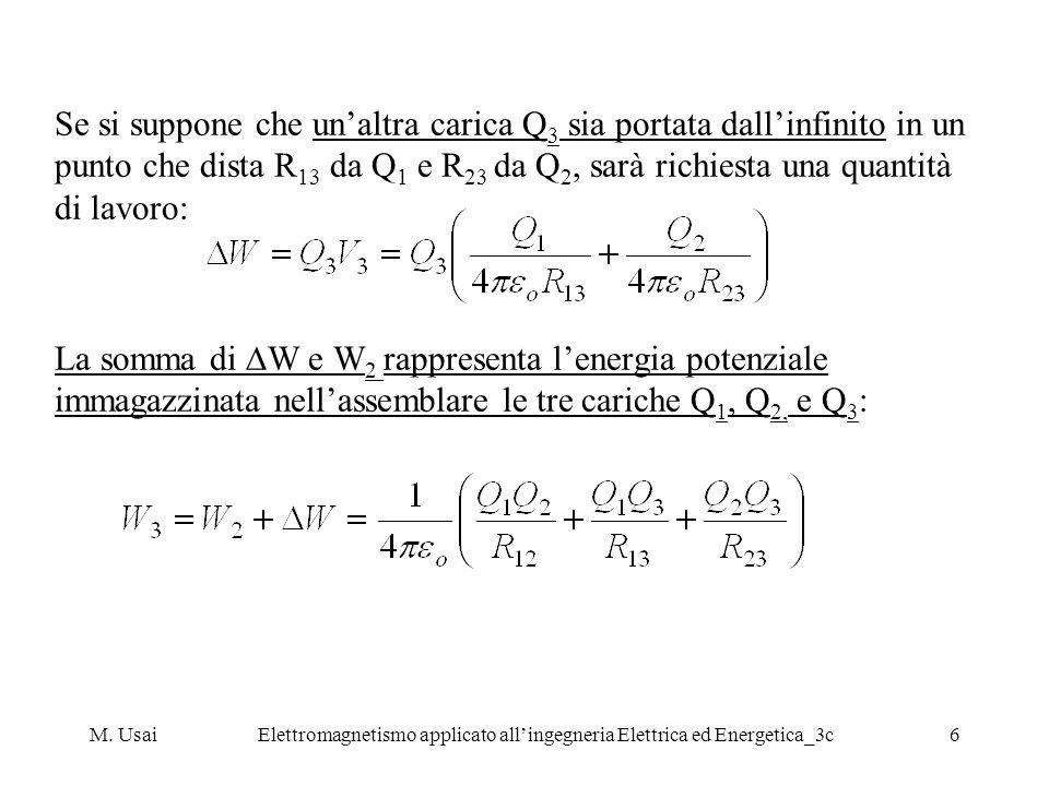 M. UsaiElettromagnetismo applicato allingegneria Elettrica ed Energetica_3c6 Se si suppone che unaltra carica Q 3 sia portata dallinfinito in un punto