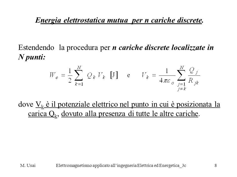 M. UsaiElettromagnetismo applicato allingegneria Elettrica ed Energetica_3c8 Energia elettrostatica mutua per n cariche discrete. Estendendo la proced