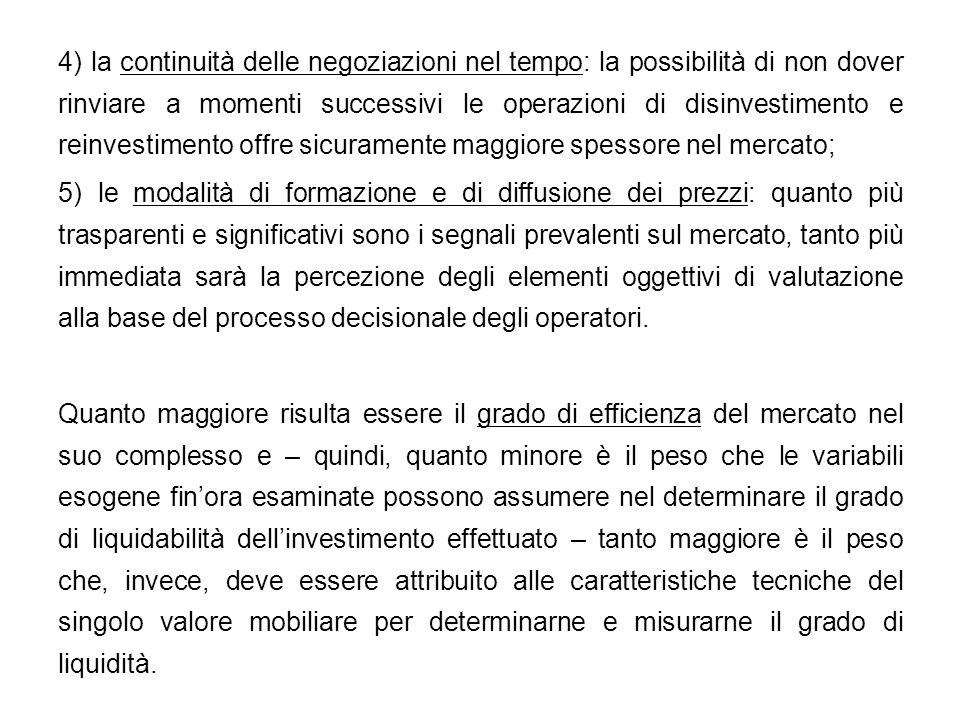 4) la continuità delle negoziazioni nel tempo: la possibilità di non dover rinviare a momenti successivi le operazioni di disinvestimento e reinvestim