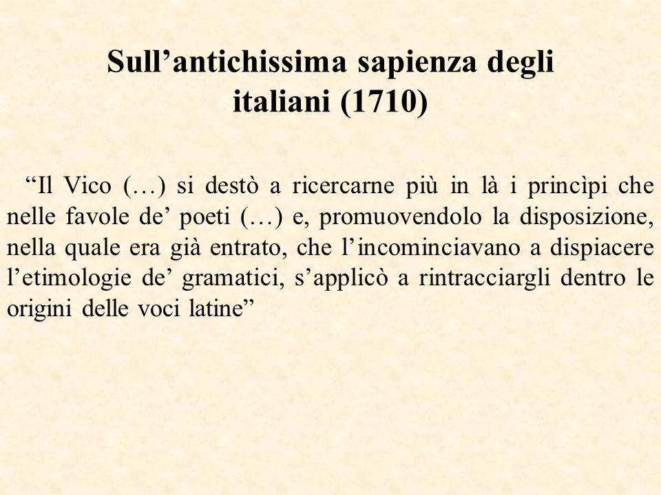 Sullantichissima sapienza degli italiani (1710) Il Vico (…) si destò a ricercarne più in là i princìpi che nelle favole de poeti (…) e, promuovendolo