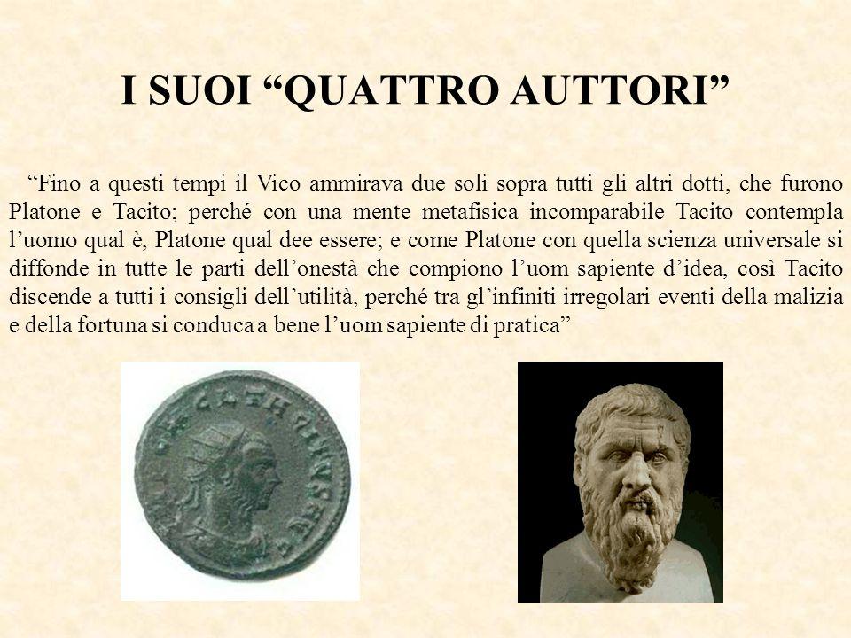 Fino a questi tempi il Vico ammirava due soli sopra tutti gli altri dotti, che furono Platone e Tacito; perché con una mente metafisica incomparabile