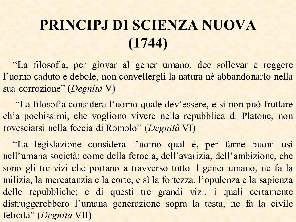PRINCIPJ DI SCIENZA NUOVA (1744) La filosofia, per giovar al gener umano, dee sollevar e reggere luomo caduto e debole, non convellergli la natura né
