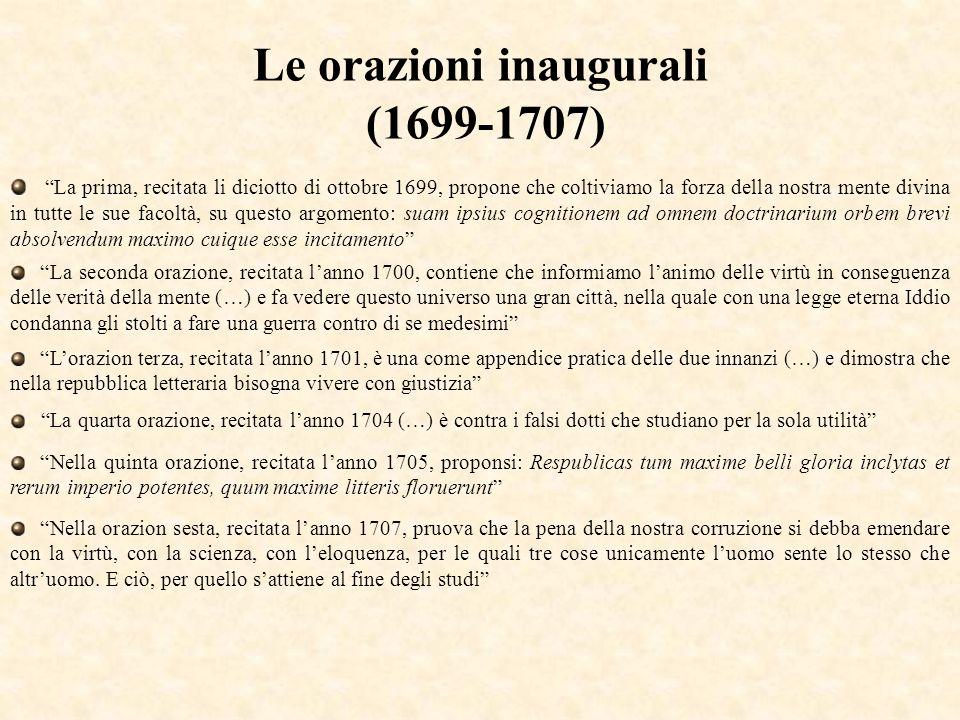 Le orazioni inaugurali (1699-1707) La prima, recitata li diciotto di ottobre 1699, propone che coltiviamo la forza della nostra mente divina in tutte