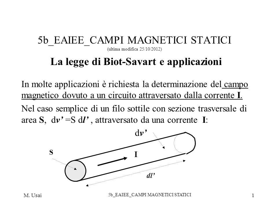 M. Usai 5b_EAIEE_CAMPI MAGNETICI STATICI 1 5b_EAIEE_CAMPI MAGNETICI STATICI (ultima modifica 25/10/2012) La legge di Biot-Savart e applicazioni In mol
