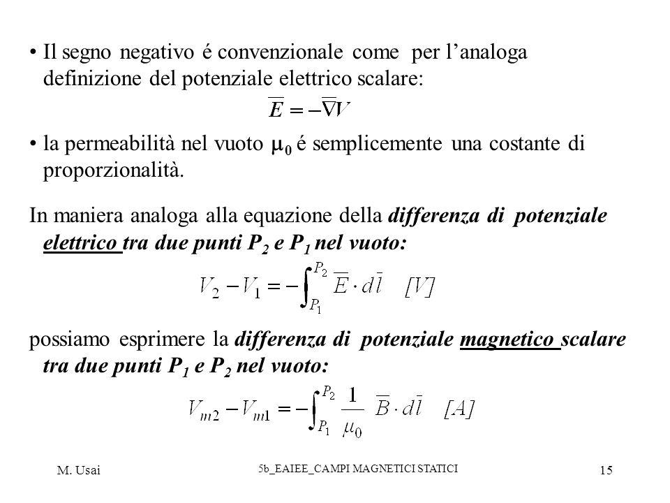 M. Usai 5b_EAIEE_CAMPI MAGNETICI STATICI 15 Il segno negativo é convenzionale come per lanaloga definizione del potenziale elettrico scalare: la perme