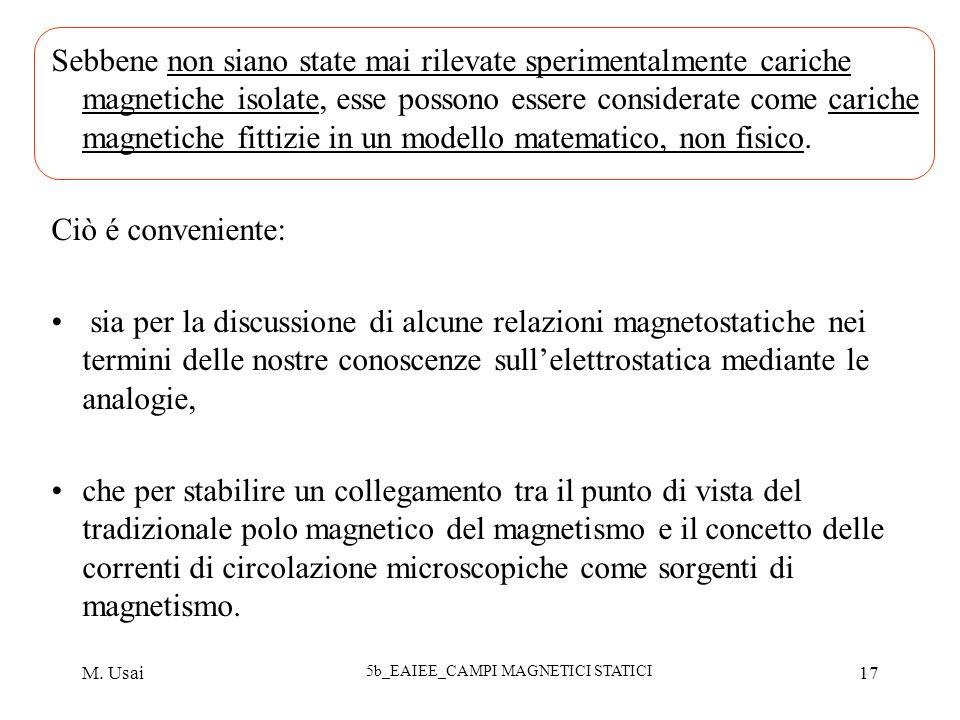M. Usai 5b_EAIEE_CAMPI MAGNETICI STATICI 17 Sebbene non siano state mai rilevate sperimentalmente cariche magnetiche isolate, esse possono essere cons
