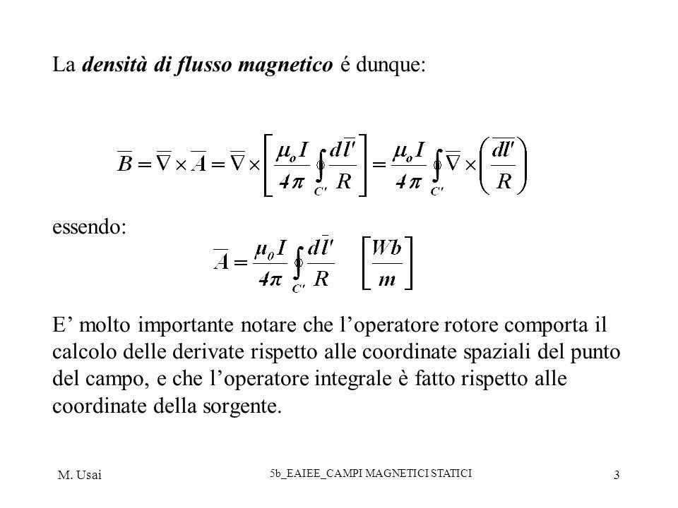 M. Usai 5b_EAIEE_CAMPI MAGNETICI STATICI 3 La densità di flusso magnetico é dunque: essendo: E molto importante notare che loperatore rotore comporta