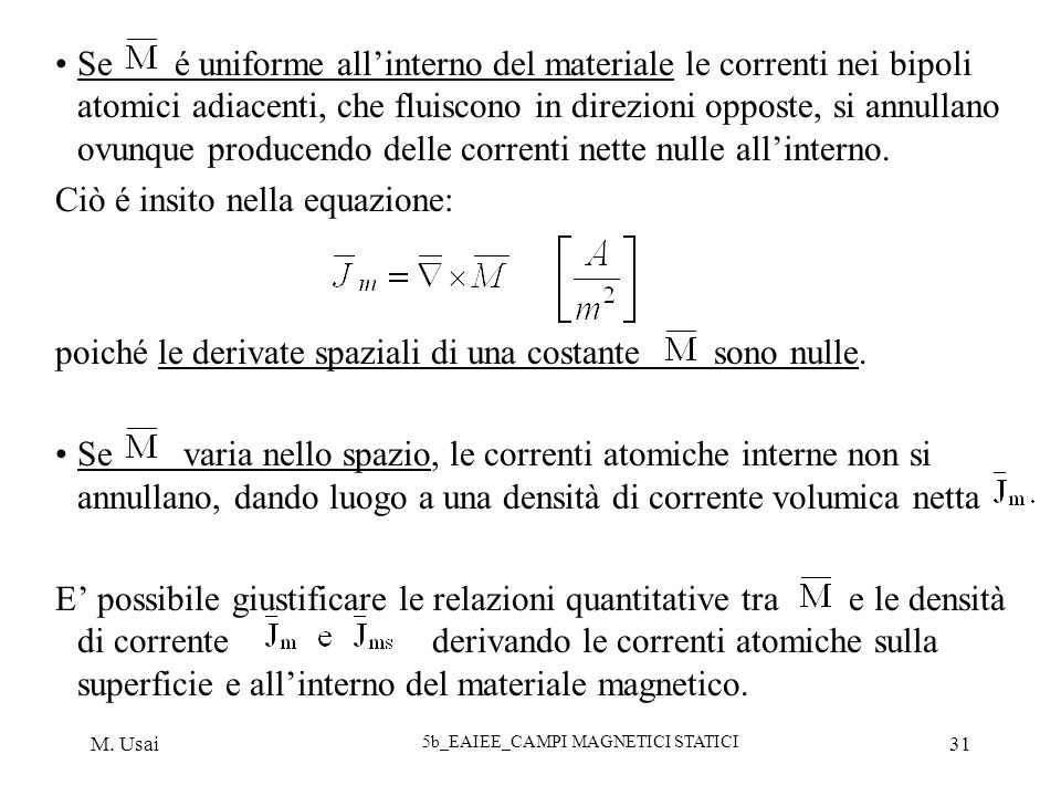 M. Usai 5b_EAIEE_CAMPI MAGNETICI STATICI 31 Se é uniforme allinterno del materiale le correnti nei bipoli atomici adiacenti, che fluiscono in direzion