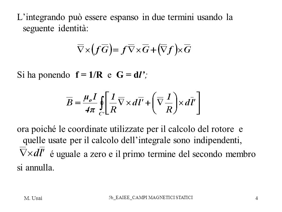 M. Usai 5b_EAIEE_CAMPI MAGNETICI STATICI 4 Lintegrando può essere espanso in due termini usando la seguente identità: Si ha ponendo f = 1/R e G = dl;