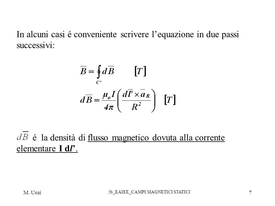 M. Usai 5b_EAIEE_CAMPI MAGNETICI STATICI 7 In alcuni casi é conveniente scrivere lequazione in due passi successivi: é la densità di flusso magnetico