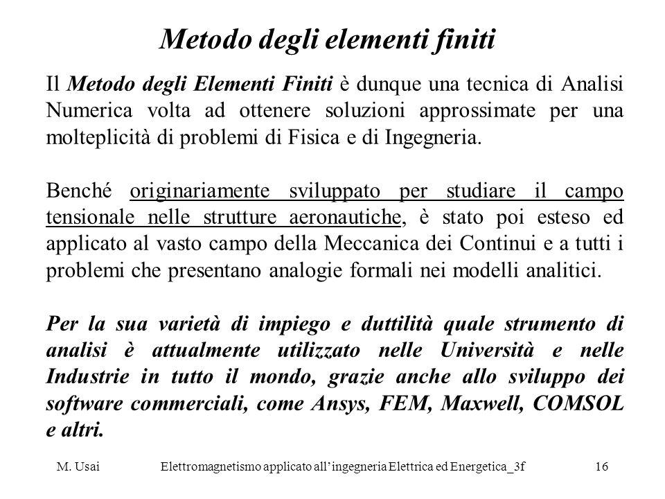 M. UsaiElettromagnetismo applicato allingegneria Elettrica ed Energetica_3f16 Metodo degli elementi finiti Il Metodo degli Elementi Finiti è dunque un