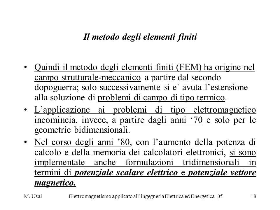 M. UsaiElettromagnetismo applicato allingegneria Elettrica ed Energetica_3f18 Il metodo degli elementi finiti Quindi il metodo degli elementi finiti (
