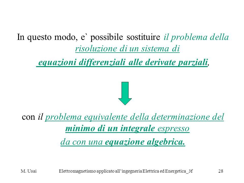 M. UsaiElettromagnetismo applicato allingegneria Elettrica ed Energetica_3f28 In questo modo, e` possibile sostituire il problema della risoluzione di